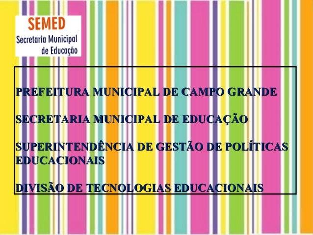 PREFEITURA MUNICIPAL DE CAMPO GRANDESECRETARIA MUNICIPAL DE EDUCAÇÃOSUPERINTENDÊNCIA DE GESTÃO DE POLÍTICASEDUCACIONAISDIV...