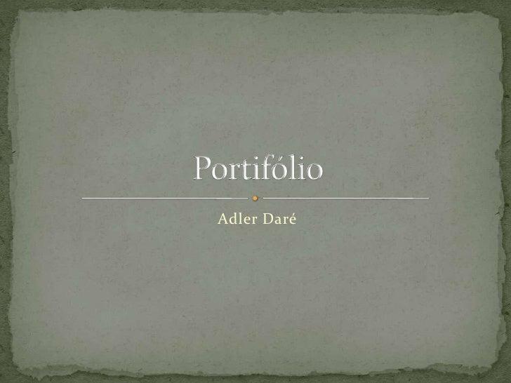 AdlerDaré<br />Portifólio<br />