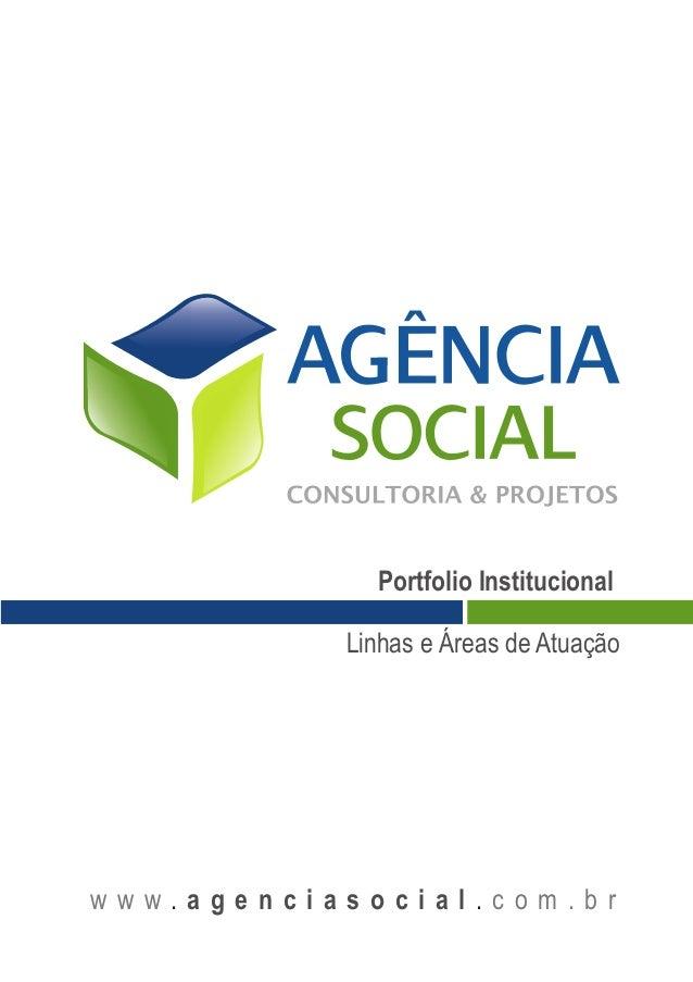 w w w c o m . b r. .a g e n c i a s o c i a l P O RT I F Ó L I O Linhas e Áreas de Atuação Portfolio Institucional