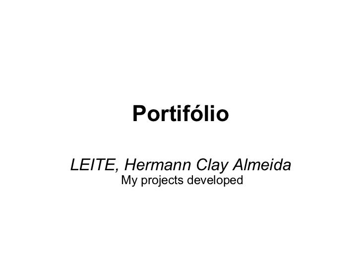 Portifólio LEITE, Hermann Clay Almeida   My projects developed