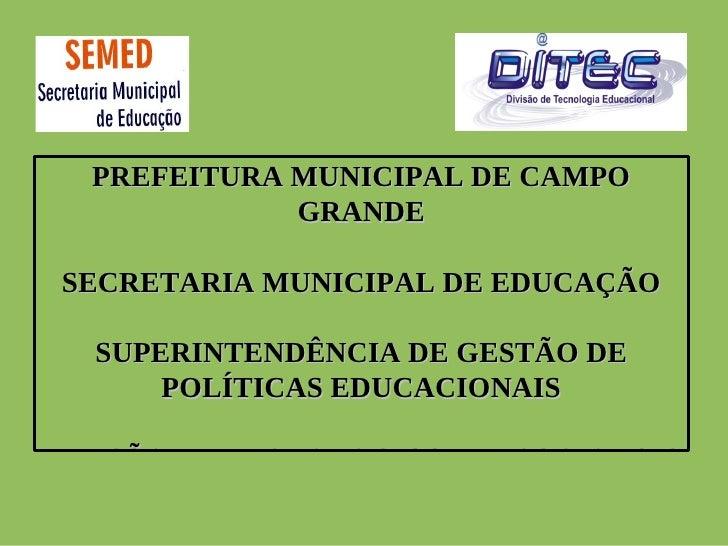PREFEITURA MUNICIPAL DE CAMPO             GRANDE SECRETARIA MUNICIPAL DE EDUCAÇÃO  SUPERINTENDÊNCIA DE GESTÃO DE      POLÍ...