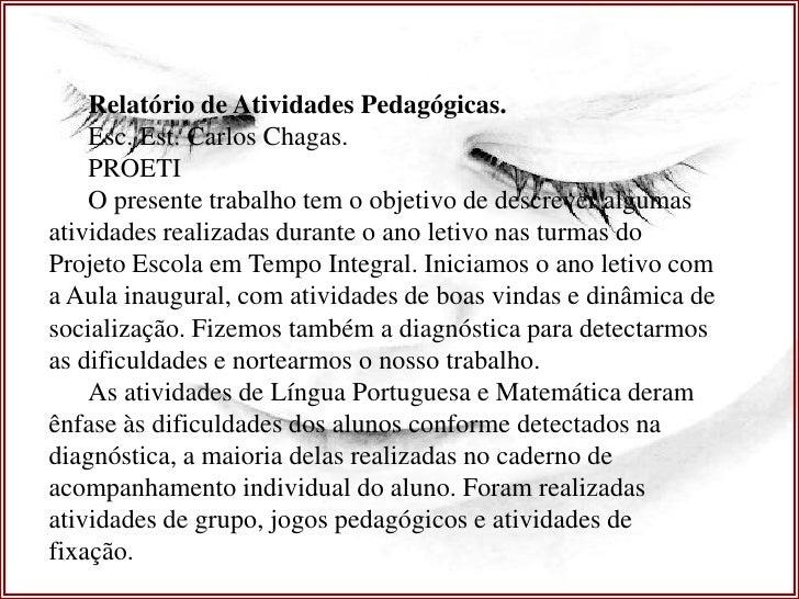 Relatório de Atividades Pedagógicas.    Esc. Est. Carlos Chagas.    PROETI    O presente trabalho tem o objetivo de descre...
