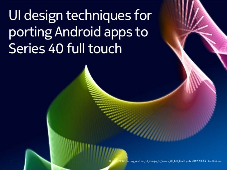UI design techniques forporting Android apps toSeries 40 full touch1               © Nokia 2012 Porting_Android_UI_design_...