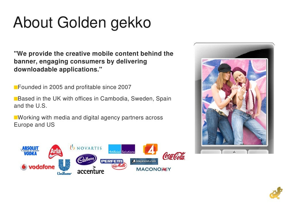 "About Golden gekko ""We provide the creative mobile content behind the banner, engaging consumers by delivering downloadabl..."