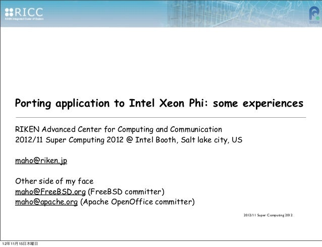 Porting application to Intel Xeon Phi: some experiences    RIKEN Advanced Center for Computing and Communication    2012/1...