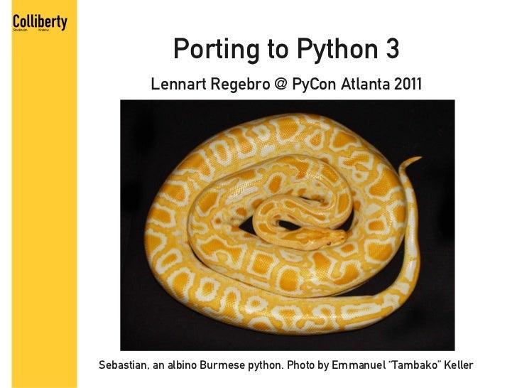 "Porting to Python 3         Lennart Regebro @ PyCon Atlanta 2011Sebastian, an albino Burmese python. Photo by Emmanuel ""Ta..."
