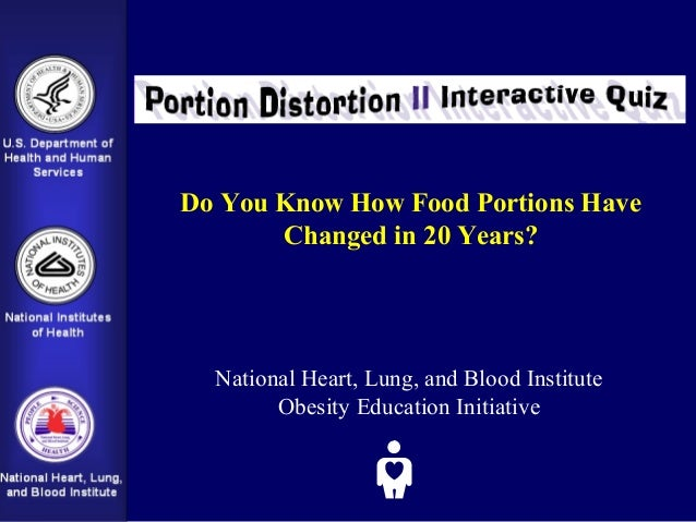 Do You Know How Food Portions HaveChanged in 20 Years?National Heart, Lung, and Blood InstituteObesity Education Initiative