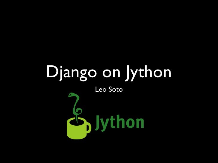 Django On Jython (for Portland and Boulder Python user groups presentations)