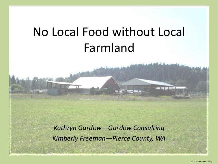 No Local Food without Local         Farmland   Kathryn Gardow—Gardow Consulting   Kimberly Freeman—Pierce County, WA      ...