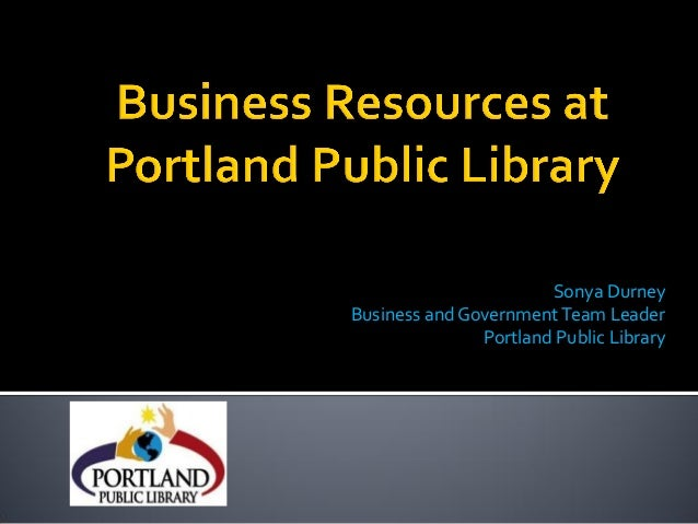 Sonya DurneyBusiness and Government Team Leader               Portland Public Library