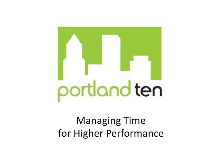 Portland Ten- Managing Time for Higher Performance