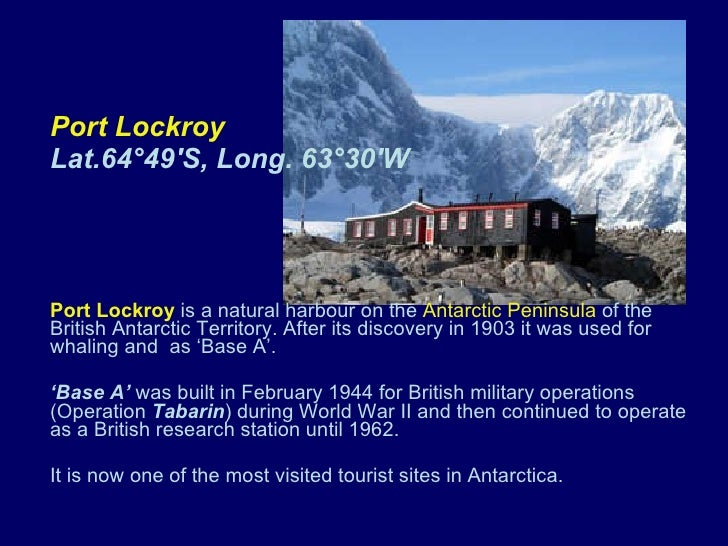 <ul><li>Port Lockroy </li></ul><ul><li>Lat.64°49'S, Long. 63°30'W </li></ul><ul><li>Port Lockroy  is a natural harbour on ...