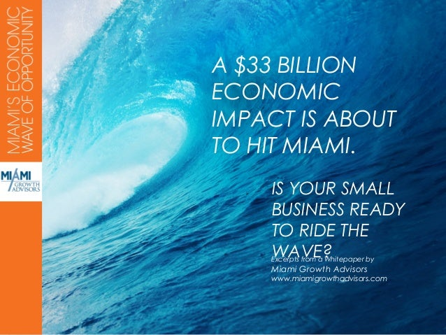 A $33 BILLIONECONOMICIMPACT IS ABOUTTO HIT MIAMI.    IS YOUR SMALL    BUSINESS READY    TO RIDE THE    WAVE?    Excerpts f...