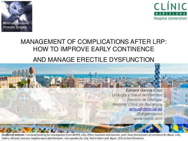 MANAGEMENT OF COMPLICATIONS AFTER LRP: HOW TO IMPROVE EARLY CONTINENCE AND MANAGE ERECTILE DYSFUNCTION  Eduard García Cruz...