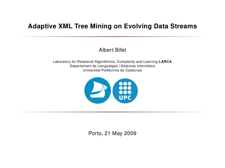 Adaptive XML Tree Mining on Evolving Data Streams                                    Albert Bifet         Laboratory for R...