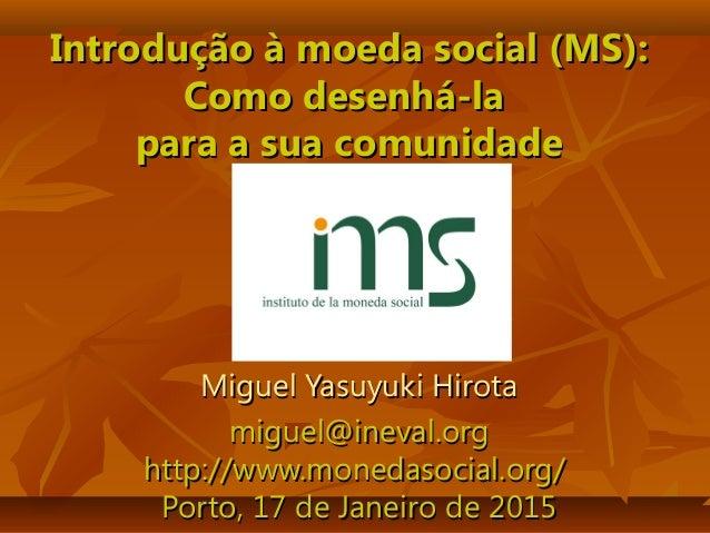 Introdução à moeda social (MS):Introdução à moeda social (MS): Como desenhá-laComo desenhá-la para a sua comunidadepara a ...