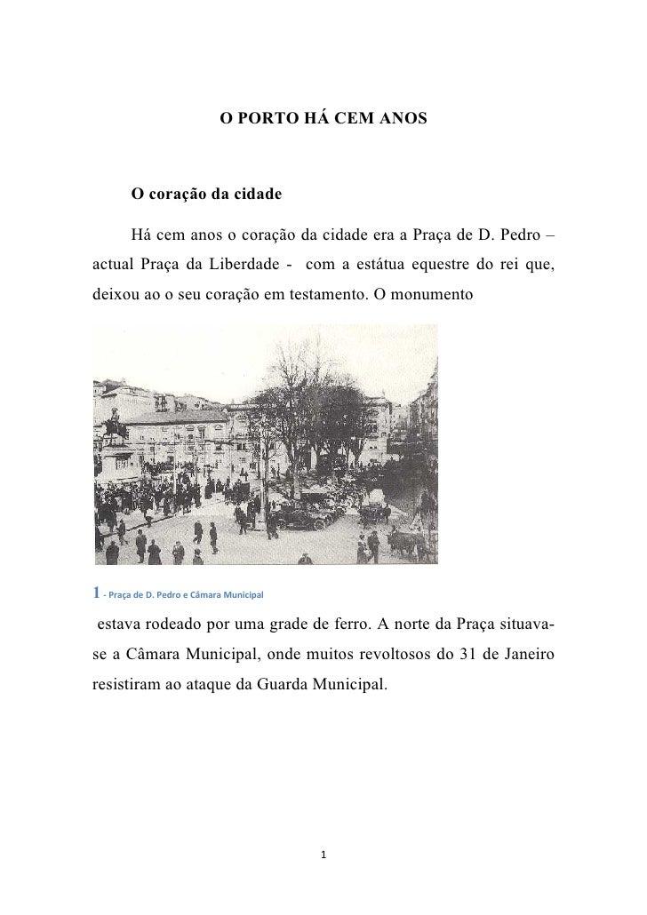 O PORTO HÁ CEM ANOS            O coração da cidade          Há cem anos o coração da cidade era a Praça de D. Pedro – actu...