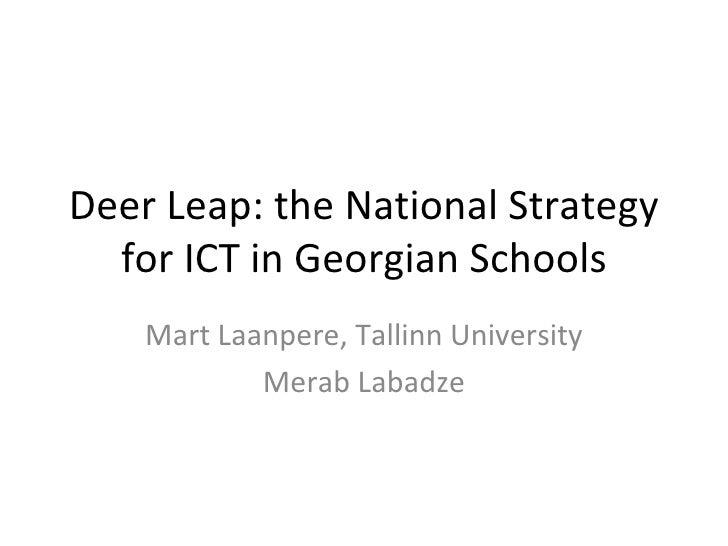 Deer Leap: the National Strategy for ICT in Georgian Schools Mart Laanpere, Tallinn University Merab Labadze
