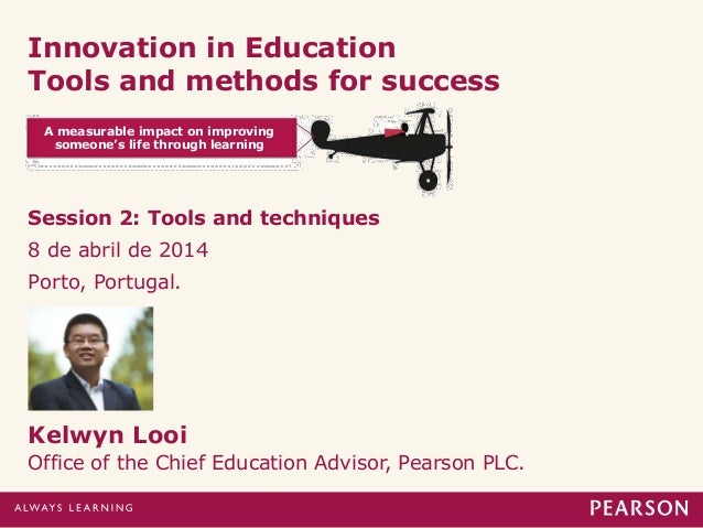 Innovation in Education Tools and methods for success Session 2: Tools and techniques 8 de abril de 2014 Porto, Portugal. ...