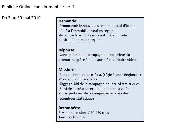 Publicité Online Icade immobilier neuf<br />Du 3 au 30 mai 2010<br />Demande:<br />-Promouvoir le nouveau site commercial ...