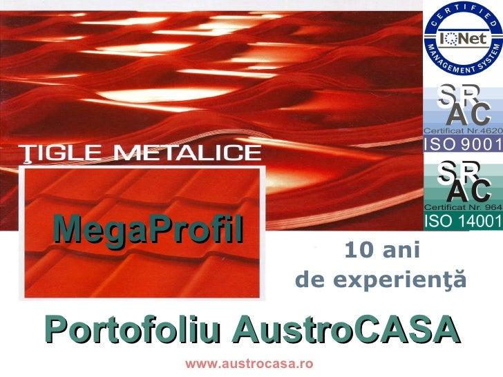 Portofoliu tigle metalice P ortofoliu AustroCASA www.austrocasa.ro 10 ani  de experienţă! MegaProfil