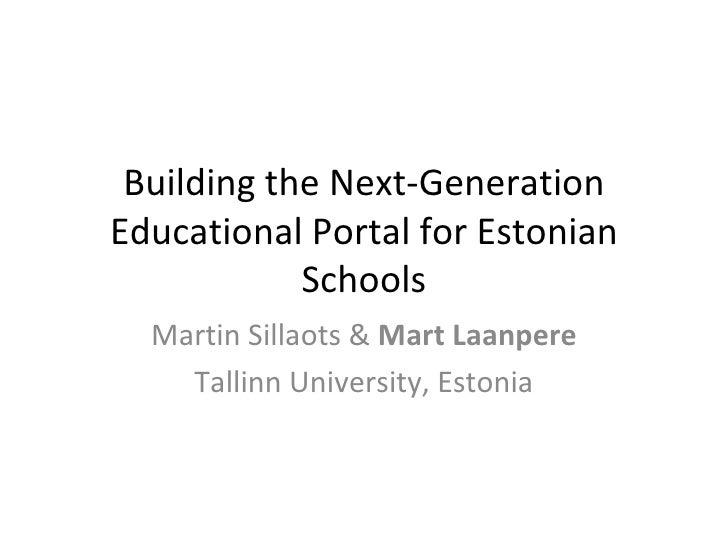 Building the Next-Generation Educational Portal for Estonian Schools Martin Sillaots &  Mart Laanpere Tallinn University, ...
