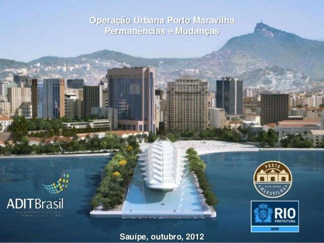 Operação Urbana Porto Maravilha  Permanências e Mudanças      Sauípe, outubro, 2012