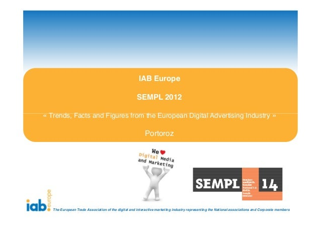IAB Europe                                                    SEMPL 2012« Trends, Facts and Figures from the European Digi...