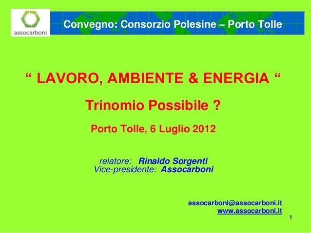 """Convegno: Consorzio Polesine – Porto Tolle"""" LAVORO, AMBIENTE & ENERGIA """"        Trinomio Possibile ?         Porto Tolle, ..."""