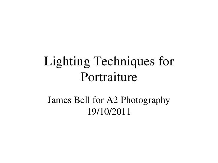 Lighting Techniques for       PortraitureJames Bell for A2 Photography         19/10/2011