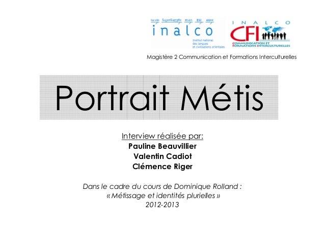 Magistère 2 Communication et Formations InterculturellesPortrait Métis           Interview réalisée par:             Pauli...