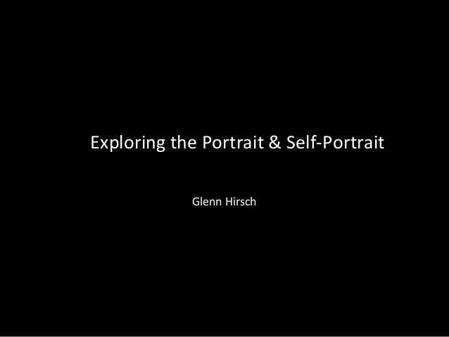 Exploring the Portrait & Self-Portrait Glenn Hirsch