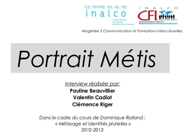 Magistère 2 Communication et Formations InterculturellesPortrait Métis            Interview réalisée par:              Pau...