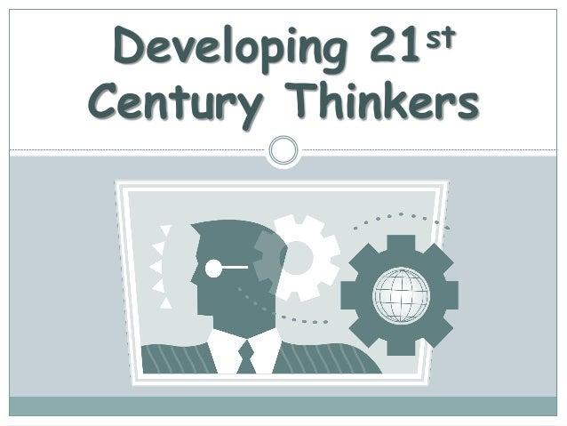 Developing 21st Century Thinkers
