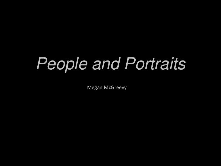 People and Portraits<br />Megan McGreevy<br />