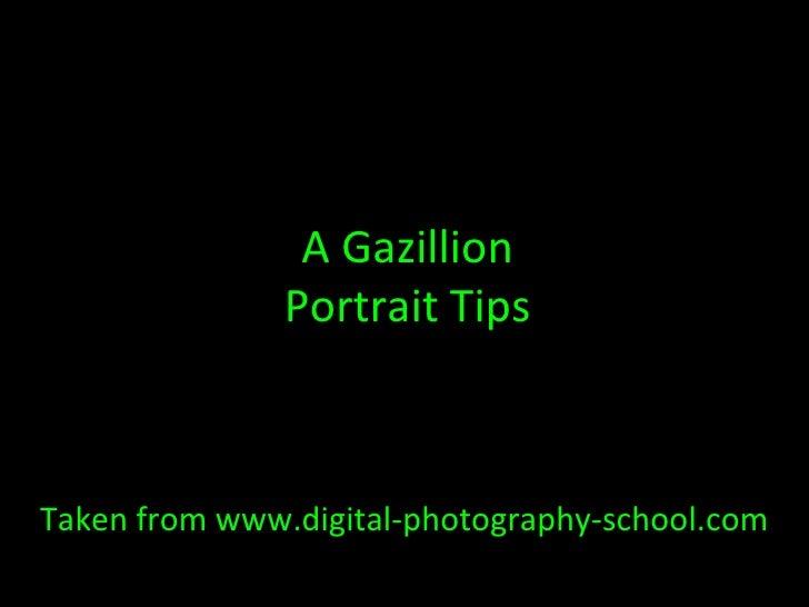 Taken from www.digital-photography-school.com A Gazillion Portrait Tips