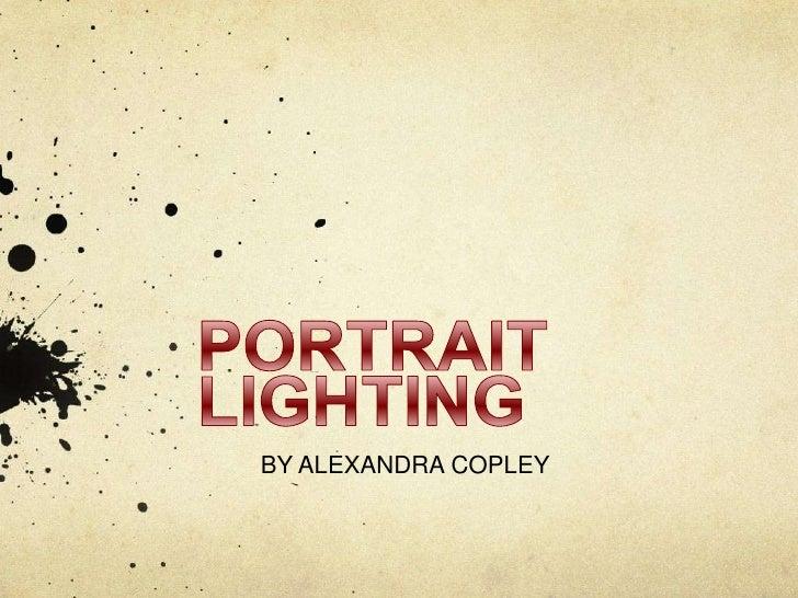 PORTRAIT LIGHTING<br />BY ALEXANDRA COPLEY<br />