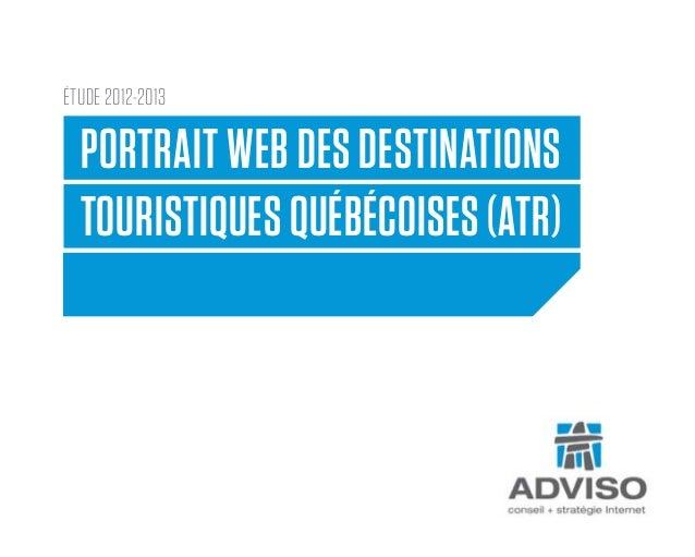 PORTRAIT WEB DES DESTINATIONSTOURISTIQUES QUÉBÉCOISES (ATR)ÉTUDEÉTUDE 2012-2013
