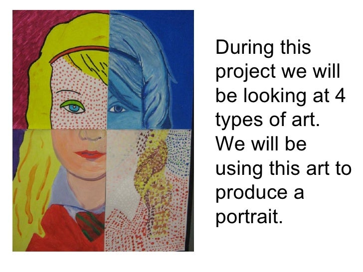 During thisproject we willbe looking at 4types of art.We will beusing this art toproduce aportrait.