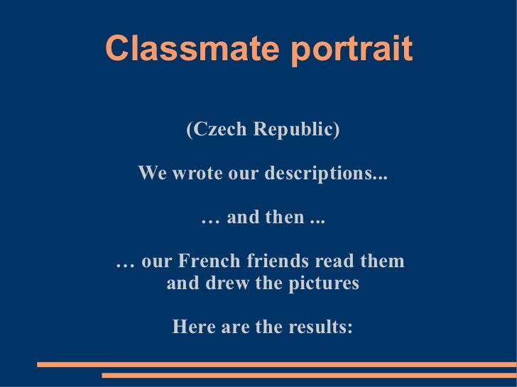 Classmate portrait (Czech Republic) We wrote our descriptions... …  and then ... …  our French friends read them  and drew...