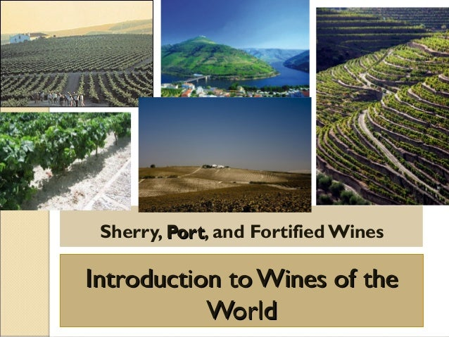 Introduction to Wines of theIntroduction to Wines of the WorldWorld Sherry, PortPort, and Fortified Wines