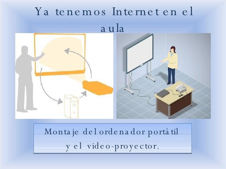 Ya tenemos Internet en el aula Montaje del ordenador portátil  y el  video-proyector.