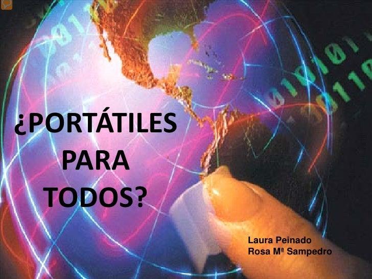 ¿PORTÁTILES    PARA   TODOS?               Laura Peinado               Rosa Mª Sampedro
