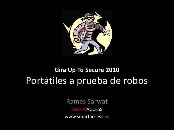 Gira Up ToSecure 2010Portátiles a prueba de robos<br />Rames Sarwat<br />SMARTACCESS<br />www.smartaccess.es<br />
