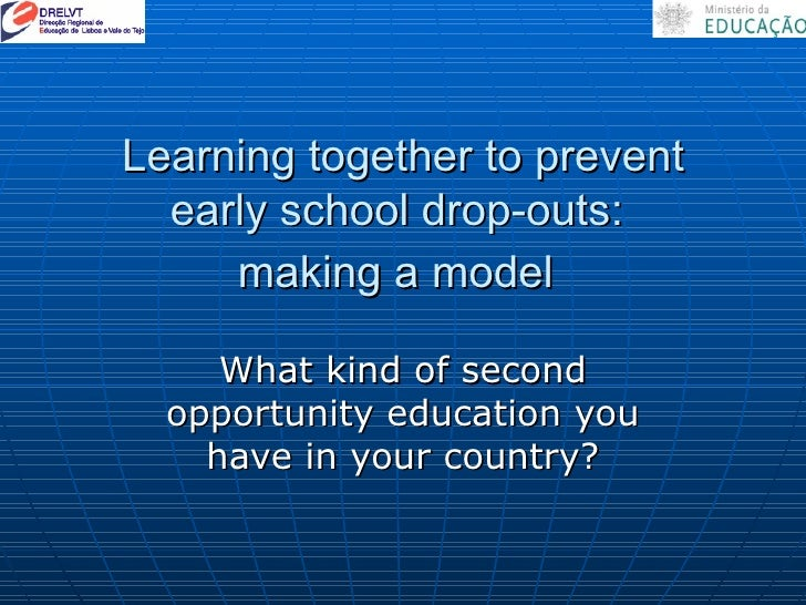 Learning together to prevent early school drop-outs:  making a model   What kind of second opportunity education you have ...