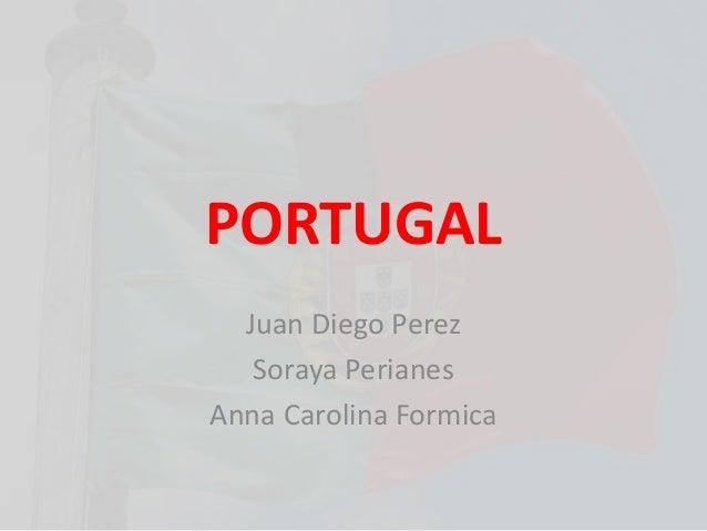 PORTUGAL Juan Diego Perez Soraya Perianes Anna Carolina Formica