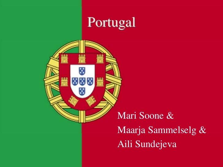 Portugal<br />Mari Soone &<br />Maarja Sammelselg &<br />Aili Sundejeva<br />