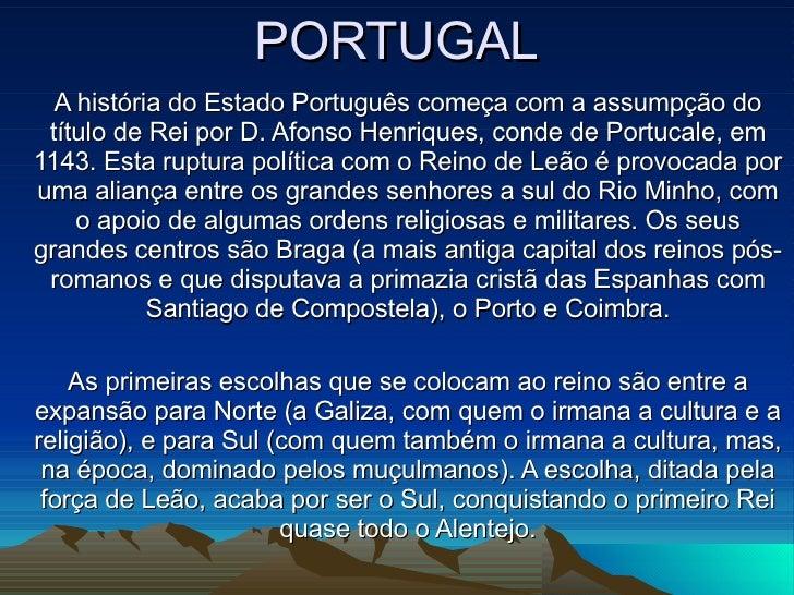 PORTUGAL A história do Estado Português começa com a assumpção do título de Rei por D. Afonso Henriques, conde de Portucal...
