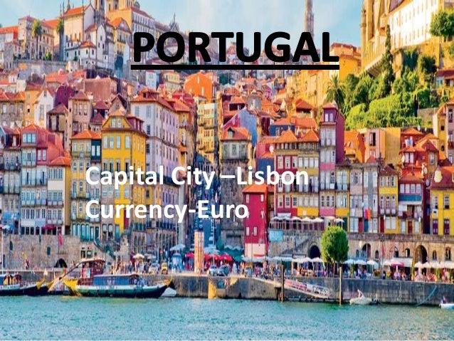 Capital City –Lisbon Currency-Euro