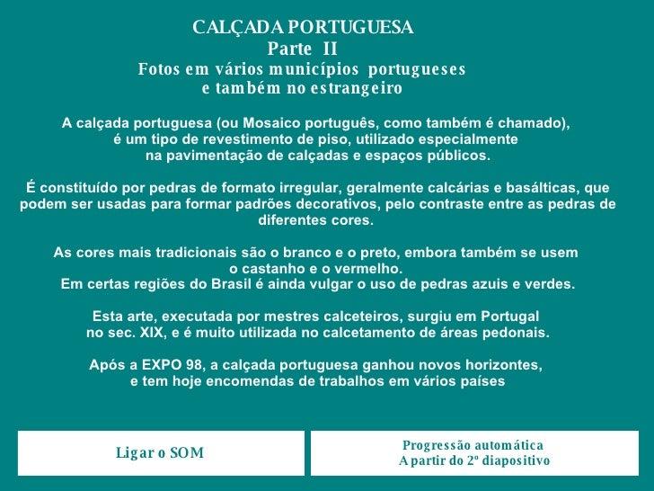 A calçada portuguesa (ou Mosaico português, como também é chamado),  é um tipo de revestimento de piso, utilizado especial...